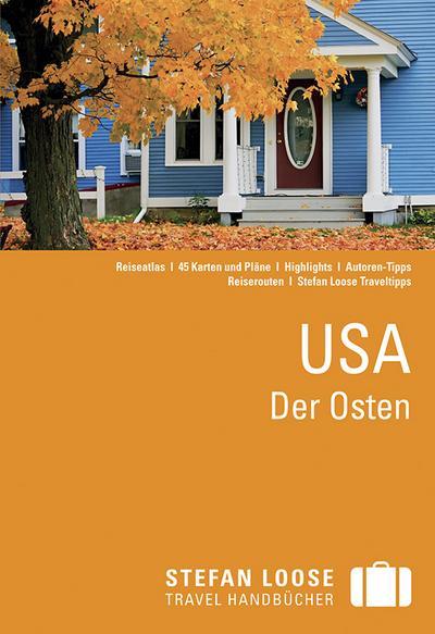 Stefan Loose Reiseführer USA, Der Osten; mit Reiseatlas; Stefan Loose Reiseführer; Deutsch; 48 Karten, 83 Illustr.