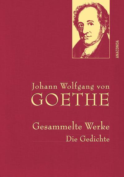 Johann Wolfgang von Goethe - Gesammelte Werke. Die Gedichte