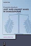 Just and Unjust Wars in Shakespeare - Franziska Quabeck