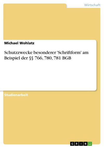 Schutzzwecke besonderer 'Schriftform' am Beispiel der §§ 766, 780, 781 BGB