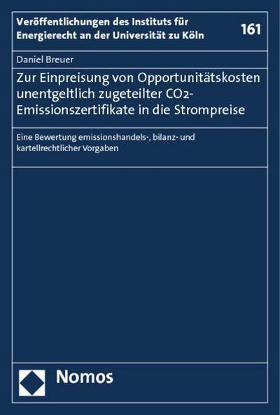 Zur Einpreisung von Opportunitätskosten unentgeltlich zugeteilter CO2-Emissionszertifikate in die Strompreise: Eine Bewertung emissionshandels-, bilanz- und kartellrechtlicher Vorgaben