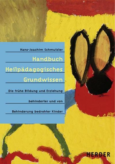 Handbuch Heilpädagogisches Grundwissen: Die frühe Bildung und Erziehung behinderter und von Behinderung bedrohter Kinder