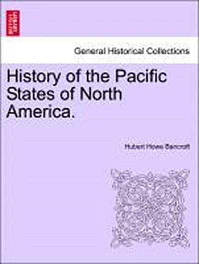 History of the Pacific States of North America. VOLUME XXXIV