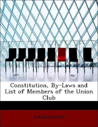 Constitution, By-Laws and List of Members of the Union Club