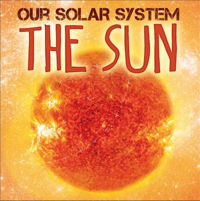 Our Solar System: The Sun