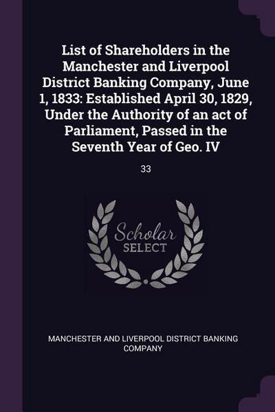 List of Shareholders in the Manchester and Liverpool District Banking Company, June 1, 1833: Established April 30, 1829, Under the Authority of an Act