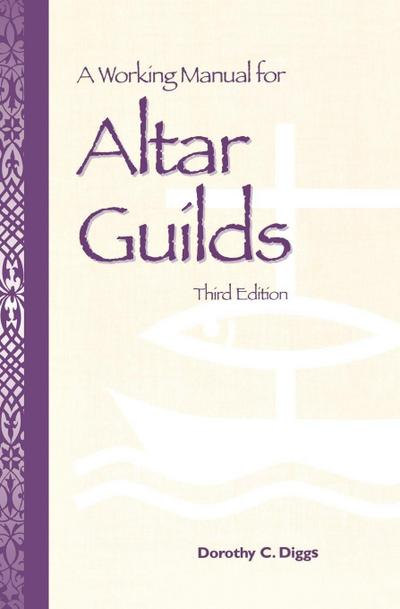 A Working Manual for Altar Guilds: Third Edition