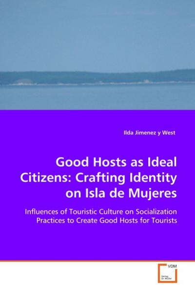 Good Hosts as Ideal Citizens: Crafting Identity onIsla de Mujeres