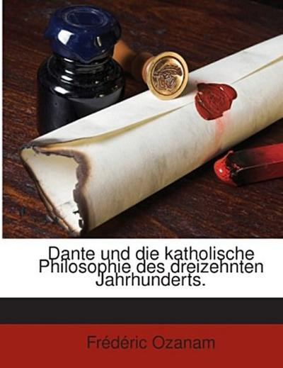 Dante und die katholische Philosophie des dreizehnten Jahrhunderts.