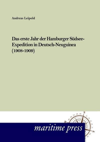 Das erste Jahr der Hamburger Südsee-Expedition in Deutsch- Neuguinea (1908-1909)