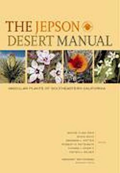 The Jepson Desert Manual: Vascular Plants of Southeastern California