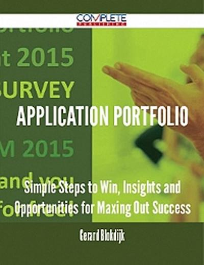 Application Portfolio - Simple Steps to Win, Insights and Opportunities for Maxing Out Success