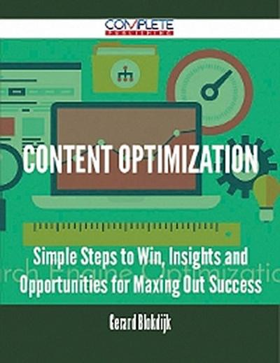 Content Optimization - Simple Steps to Win, Insights and Opportunities for Maxing Out Success