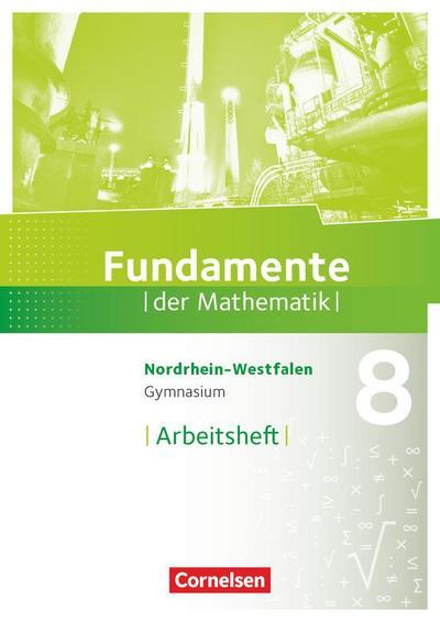 Fundamente der Mathematik 8. Schuljahr. Arbeitsheft mit Lösungen. Gymnasium Nordrhein-Westfalen
