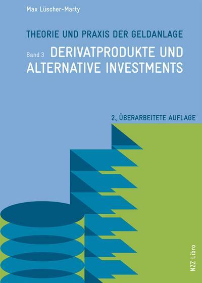 Theorie und Praxis der Geldanlage: Band 3: Derivatprodukte und alternative Investments