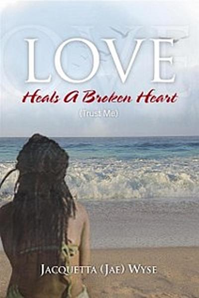Love Heals a Broken Heart (Trust Me)