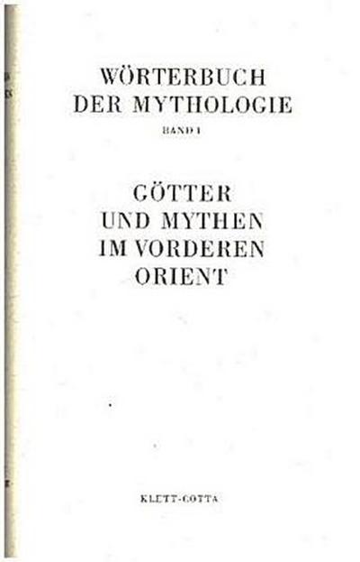 Wörterbuch der Mythologie Götter und Mythen im Vorderen Orient
