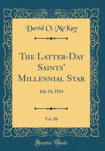 The Latter-Day Saints' Millennial Star, Vol. 86: July 24, 1924 (Classic Reprint)