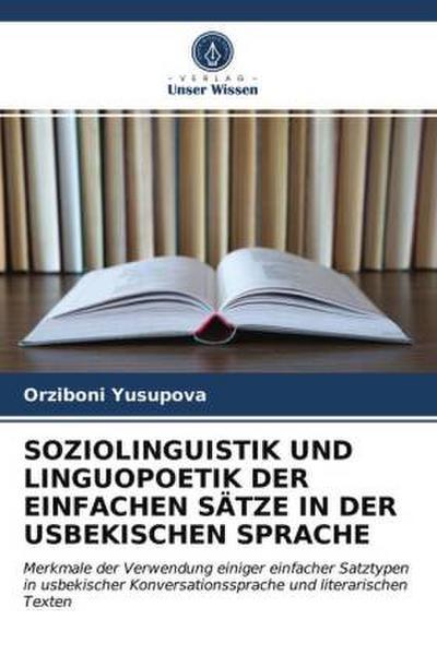 SOZIOLINGUISTIK UND LINGUOPOETIK DER EINFACHEN SÄTZE IN DER USBEKISCHEN SPRACHE - Orziboni Yusupova