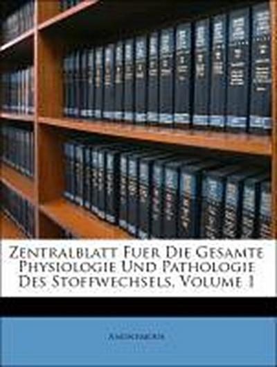 Zentralblatt fuer die gesamte Physiologie und Pathologie des Stoffwechsels, Erster Band