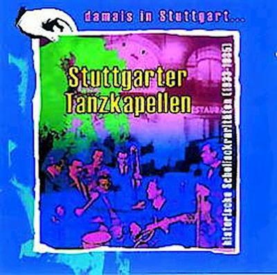 Stuttgarter Tanzkapellen; Historische Schellack-Raritäten (1933-1935); Damals in Stuttgart - Historische Schellack-Raritäten aus Süddeutschland; 1 CD