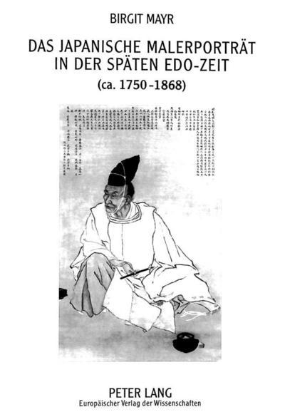 Das japanische Malerporträt in der späten Edo-Zeit (ca. 1750-1868)