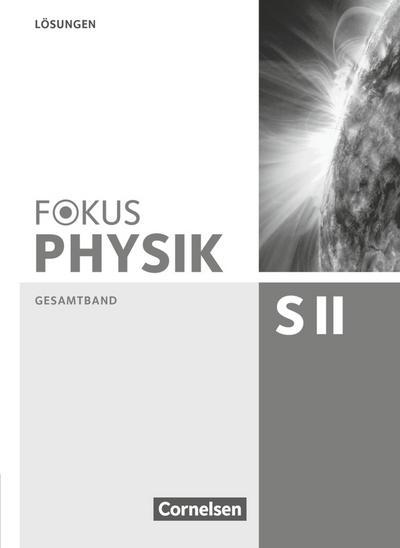 Fokus Physik Oberstufe. Lösungen. Sekundarstufe II Gesamtband. Westliche Bundesländer