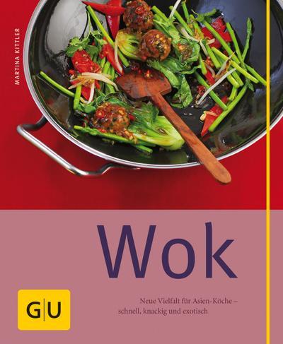 Wok; Neu Vielfalt für Asien-Köche- schnell, kackig und exotisch   ; GU Kochen & Verwöhnen einfach clever; Deutsch; , 110 farb. Fotos -