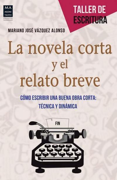 La Novela Corta y El Relato Breve: Como Escribir Una Buena Obra Corta: Tecnica y Dinamica