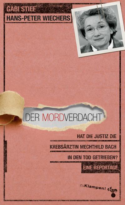 Der Mordverdacht; Hat die Justiz die Krebsärztin Mechthild Bach in den Tod getrieben? Eine Reportage; Deutsch
