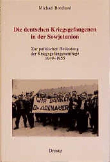 Die deutschen Kriegsgefangenen in der Sowjetunion Michael Borchard