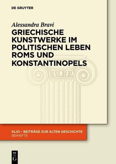 Griechische Kunstwerke im politischen Leben Roms und Konstantinopels