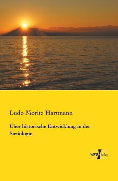 Ueber historische Entwicklung in der Soziologie