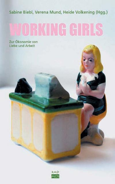 Working Girls. Zur Ökonomie von Liebe und Arbeit.