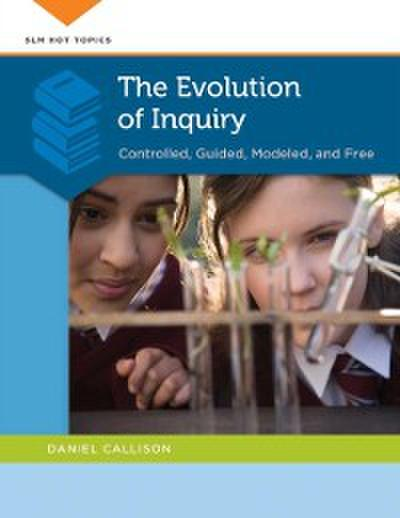 Evolution of Inquiry: Controlled, Guided, Modeled, and Free