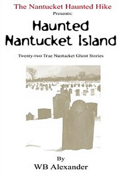 Nantucket Haunted Hike Presents: Haunted Nantucket Island  Twenty-Two True Nantucket Ghost Stories