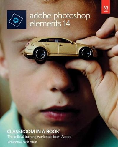 Adobe Photoshop Elements 14 Classroom in a Book (Classroom in a Book (Adobe))