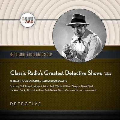 Classic Radio's Greatest Detective Shows, Vol. 3