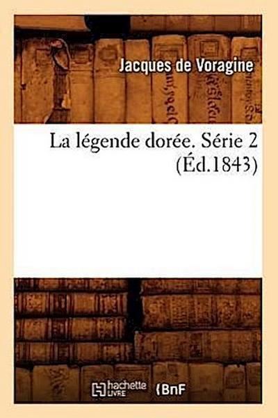 La Légende Dorée. Série 2 (Éd.1843)