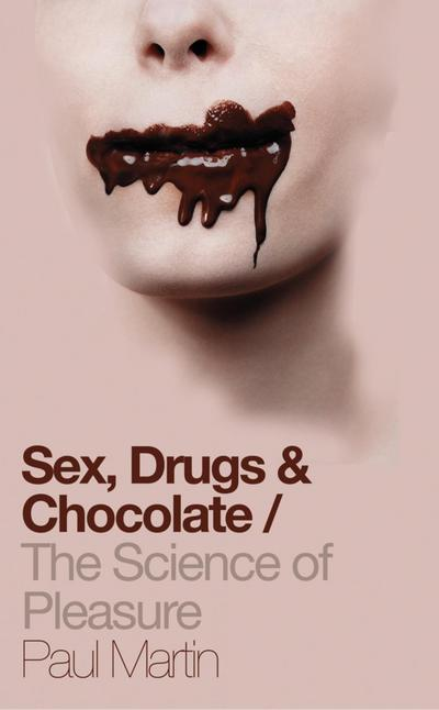 Sex, Drugs and Chocolate: The Science of Pleasure