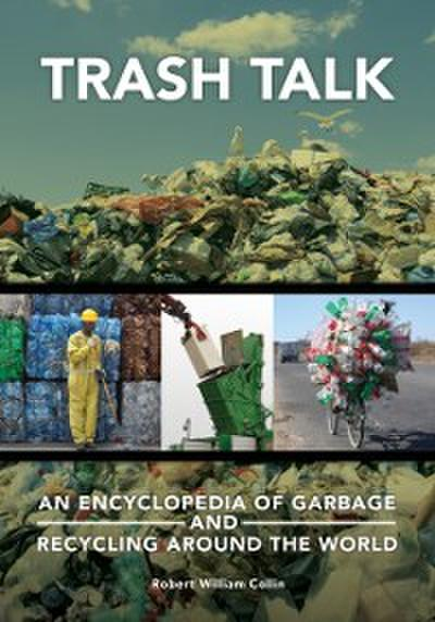 Trash Talk: An Encyclopedia of Garbage and Recycling around the World