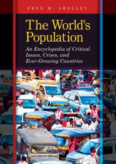 World's Population: An Encyclopedia of Critical Issues, Crises, and Ever-Growing Countries