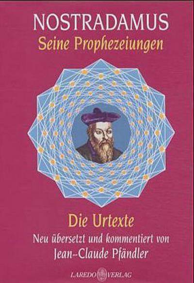 Nostradamus - Seine Prophezeiungen. Die Urtexte. Neu übersetzt und kommentiert von Jean-Claude Pfändler