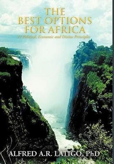 The Best Options for Africa: 11 Political, Economic and Divine Principles