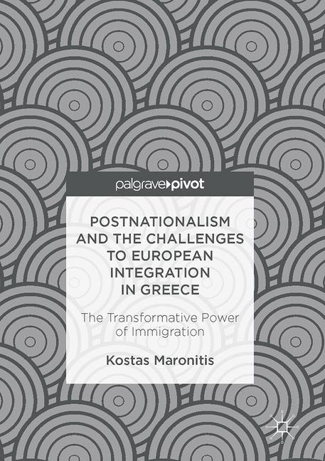 Postnationalism and the Challenges to European Integration in Greece Kostas ...
