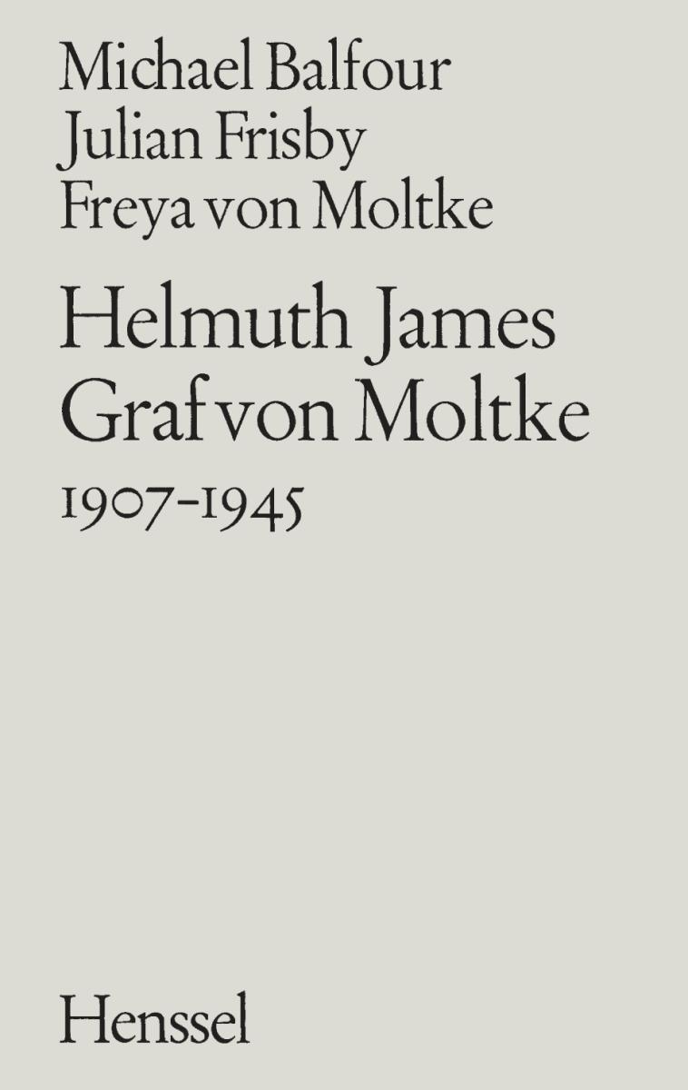 Helmuth James Graf von Moltke 1907-1945 Michael Balfour
