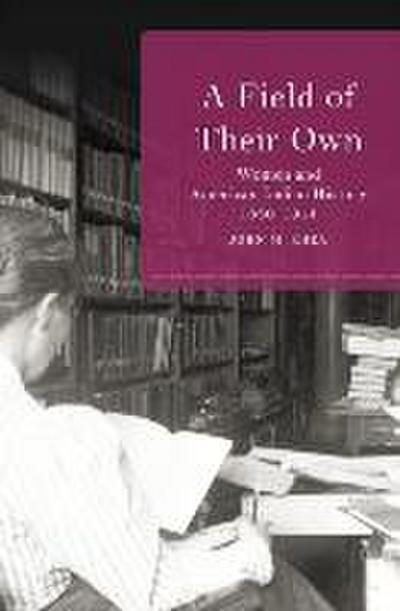 A Field of Their Own: Women and American Indian History, 1830-1941