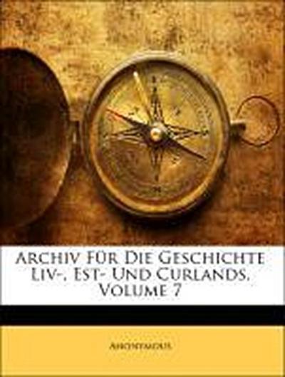 Archiv Für Die Geschichte Liv-, Est- Und Curlands, Volume 7