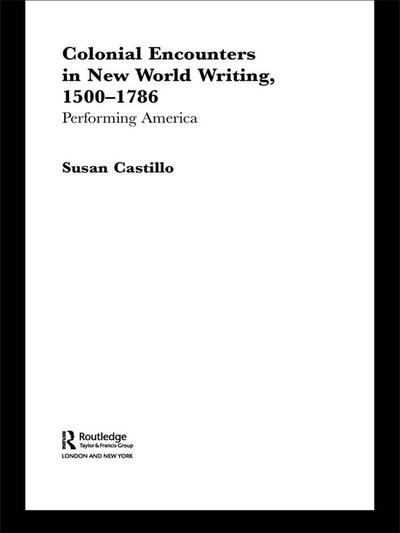 Colonial Encounters in New World Writing, 1500-1786