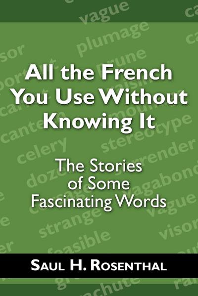 All the French You Use Without Knowing It: The Stories of Some Fascinating Words